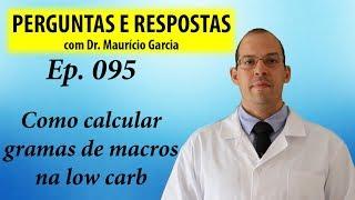 Como calcular seus gramas de macros na low carb - Perguntas e respostas com Dr Mauricio Garcia ep095