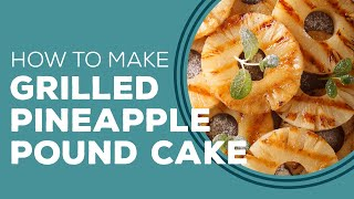 Grilled Pineapple Pound Cake - Blast From The Past