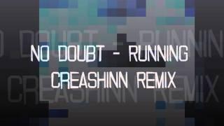 No Doubt - Running (Creashinn Remix)