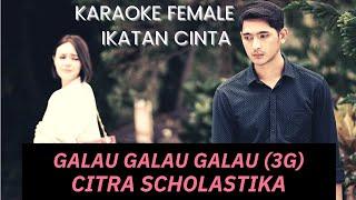 GALAU GALAU GALAU - CITRA SCHOLASTIKA | KARAOKE FEMALE IKATAN CINTA