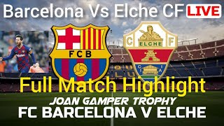Barcelona vs Elche CF Full Match Highlight | FCB vs Elche CF Final Match Highlight