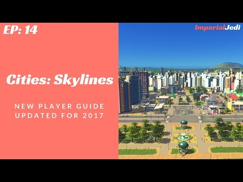 Cities: Skylines - New Player Guide // Updated for 2017 - NO MODS [EP14]