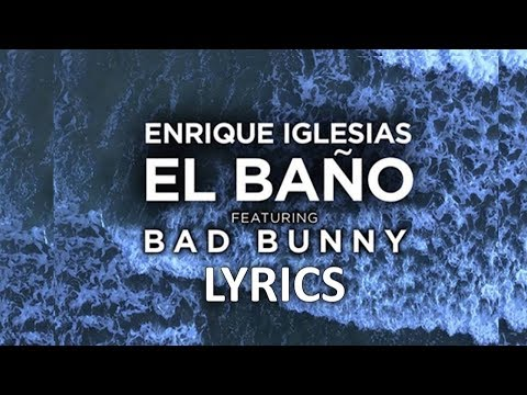 Enrique Iglesias - El Baño (Lyrics/Letra) Ft. Bad Bunny