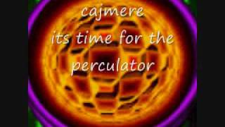 its time for the perculator - cajmere