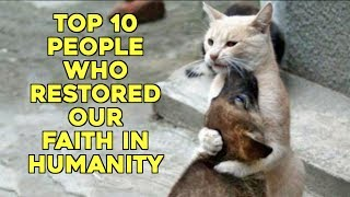 Top 10 People Who Restored Our Faith In Humanity
