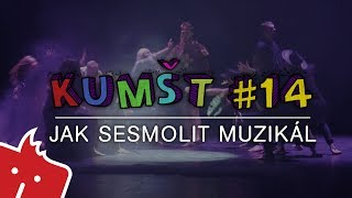 Kumšt #14: Jak sesmolit muzikál