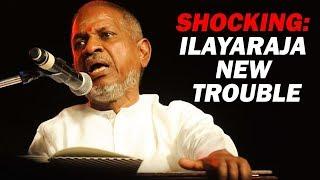 Shocking – Ilayaraja's new trouble