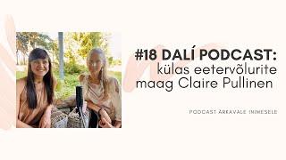 #18 DALÍ PODCAST: oma elu loomise julgusest, külas Claire Pullinen