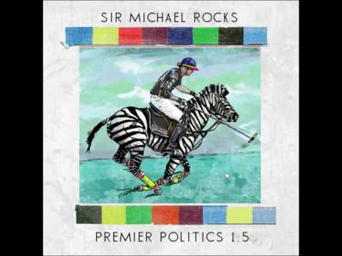 Sir Michael Rocks - Premier Politics 1.5 Full Mixtape