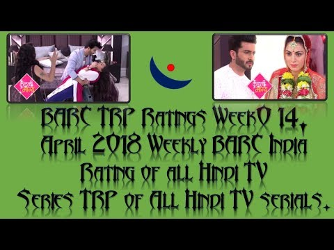 BARC TRP Ratings Week 14, April 2018 Weekly BARC India Rating Of All Hindi TV Series TRP Of All Hind