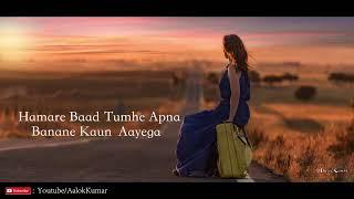 Hamare Baad Tumhe apna Banane kaun Aayega  WhatsApp status