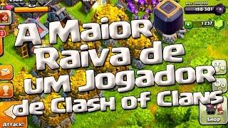 Clash of Clans - A MAIOR RAIVA DE UM JOGADOR DE Clash of Clans