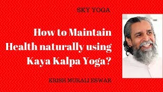 How to Maintain Health naturally using Kaya Kalpa Yoga?