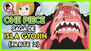One Piece: Hablemos de la SAGA de la ISLA GYOJIN (Parte 2)