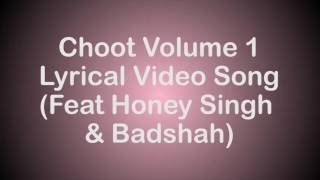 Choot Vol 1 Full HD Lyrical Video Song Exclusively (Feat Honey Singh & Badshah)