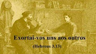 Exortai-vos uns aos outros Hebreus 3.13 Parte II O motivo da exortação Rev. Anatote 13/06/2021