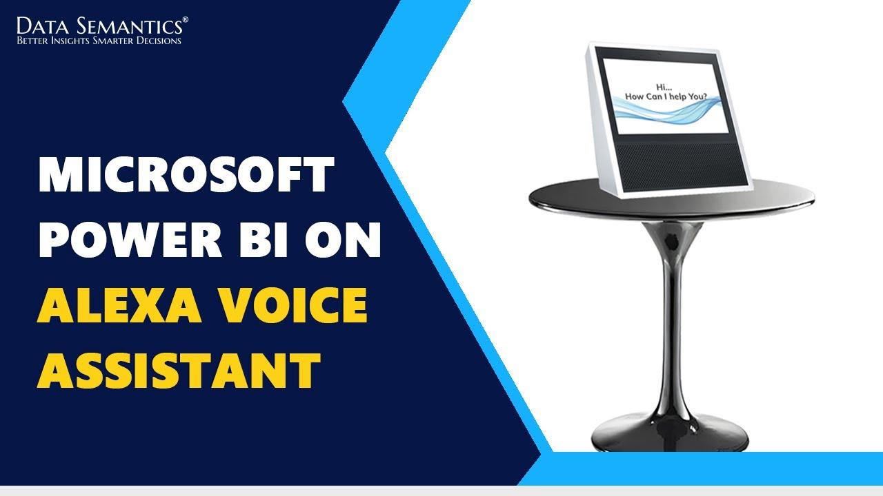 Microsoft Power BI on Alexa Voice Assistant  How does it help? - Data  Semantics