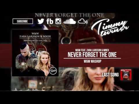 W&W feat. Zara Larsson & MNEK - Never Forget The One (W&W Mashup)
