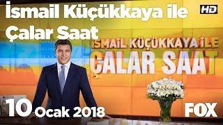 10 Ocak 2018 İsmail Küçükkaya ile Çalar Saat