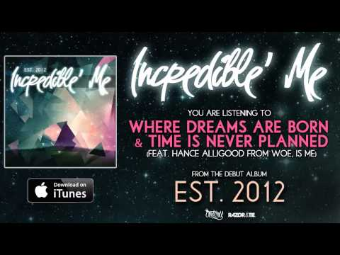 Incredible' Me - Where Dreams Are Born, & Time Is Never Planned *Est 2012* (Track Video)
