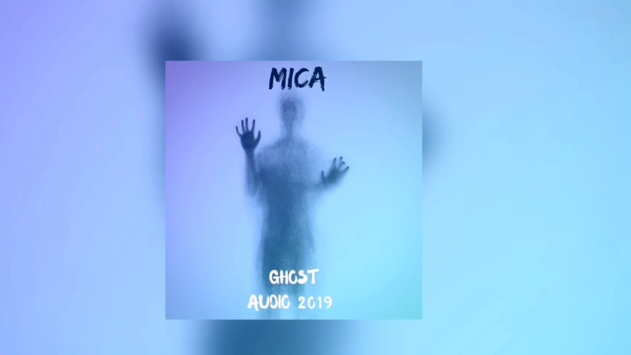 #Mica - Ghost Audio 2019
