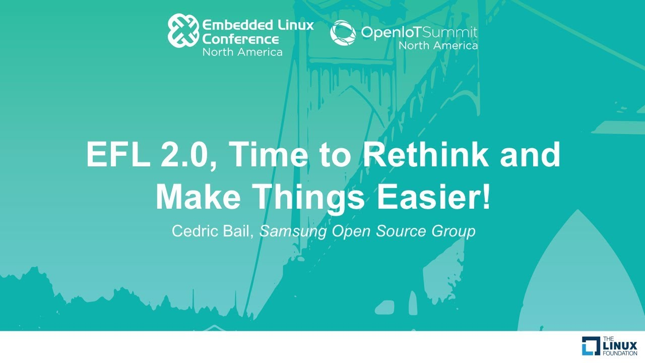 EFL 2 0, Time to Rethink and Make Things Easier! - Cedric Bail, Samsung  Open Source Group