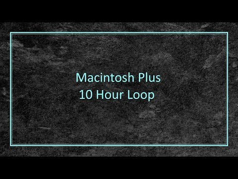 MACINTOSH PLUS - 10 Hour Loop