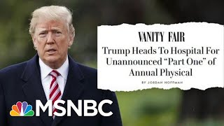 The Mystery Of President Donald Trump's Weekend Hospital Visit | Deadline | MSNBC