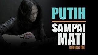 PUTIH - SAMPAI MATI  || Nash Indonesia Cover