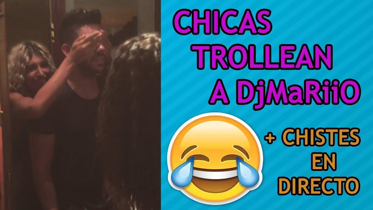 CHICAS TROLLEAN A DjMaRiiO + CHISTES EN DIRECTO CON PALOS :v