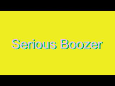How to Pronounce Serious Boozer