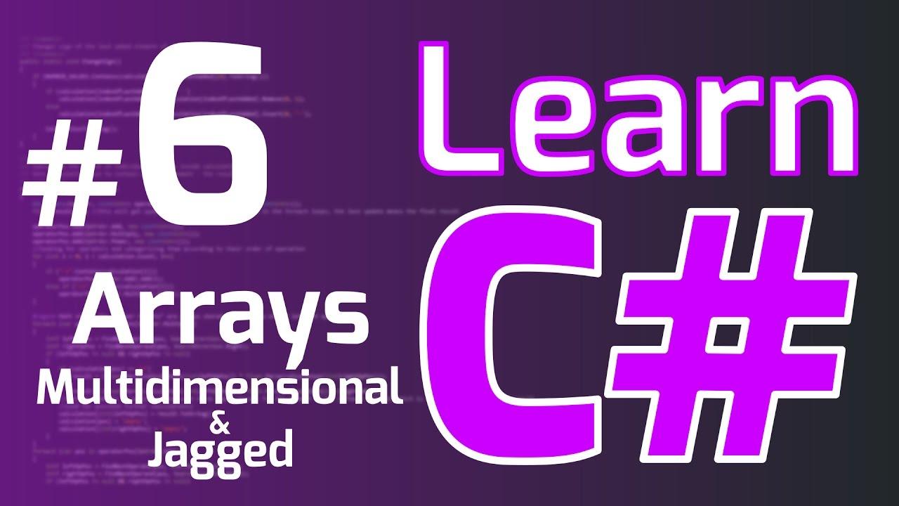 Learn C# (Tutorial for Beginners) #6 - ARRAYS (Multidimensional & Jagged)