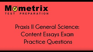 Praxis II (5435) General Science: Content Essays Exam Practice Questions