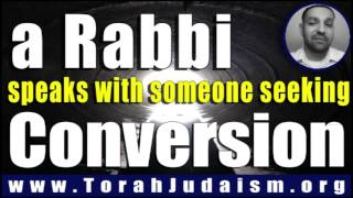 A Rabbi speaks to someone seeking to convert...