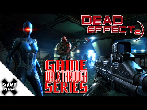 Dead Effect 2 Android Walk through - Chapter 11: Teleported Cyborg | SQUAD-Xtreme |