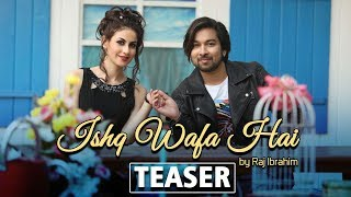 Ishq Wafa Hai | Song Teaser | Raj Ibrahim | Frishta Sana | New Hindi Love Songs 2018 | Yellow Music
