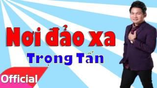 Nơi Đảo Xa - Trọng Tấn [Official Audio]