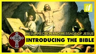 Introducing The Bible | Resurrection And Message Of Jesus
