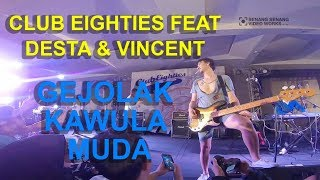 Club Eighties Feat Desta & Vincent - Gejolak Kawula Muda (LIVE FULL HD STEREO MENDADAK PENSI)
