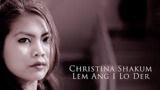 Christina Shakum || Lem Ang I Lo Der