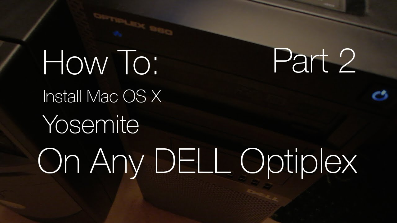 How To Install Mac OS X Yosemite On Any DELL Optiplex Part 2