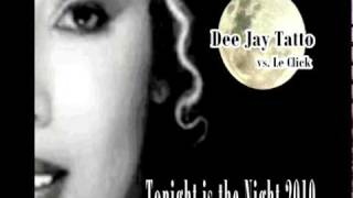 Tonight Is The Night 2010 - (Riveras Club mix) Le Click Vs Dee Jay Tatto.mpg