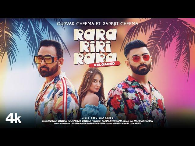 Rara Riri Rara Reloaded (Video) | Gurvar Cheema, Sarbjit Cheema| Mahira Sharma | Viruss, Ullumanati