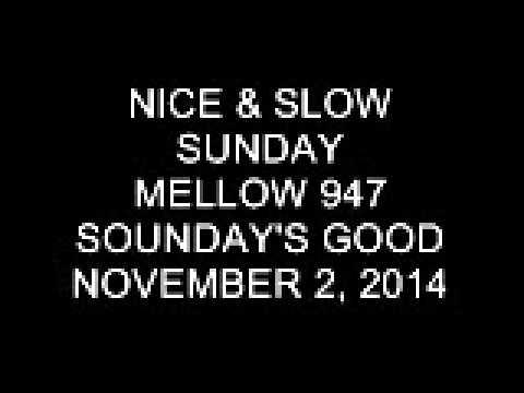 Nice & Slow Sunday on Mellow 947 November 2, 2014 8-9 PM