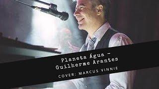 Planeta Água - Guilherme Arantes- ( Cover: Marcus Vinnie)
