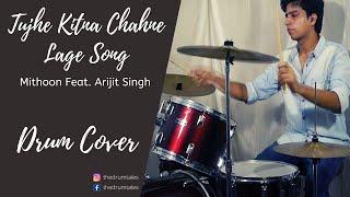 Kabir Singh: Tujhe Kitna Chahne Lage Song | Mithoon Feat. Arijit Singh | Drum Cover