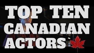 Top 10 Canadian Actors (Quickie)