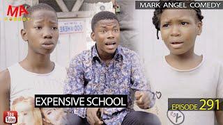 Download EXPENSIVE SCHOOL (Mark Angel Comedy) (Episode 291)