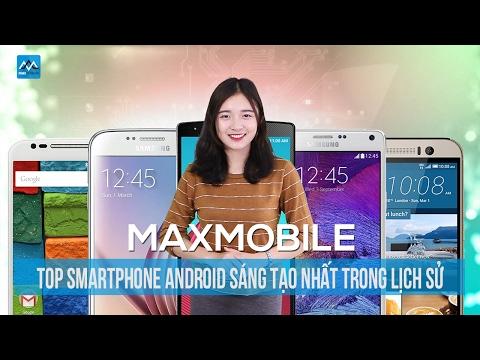 Top smartphone Android sáng tạo nhất trong lịch sử