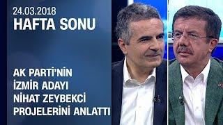 AK Parti İzmir Adayı Nihat Zeybekci, çalışmalarını ve projelerini anlattı - Hafta Sonu 24.03.2019